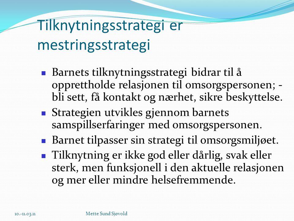 Tilknytningsstrategi er mestringsstrategi  Barnets tilknytningsstrategi bidrar til å opprettholde relasjonen til omsorgspersonen; - bli sett, få kont