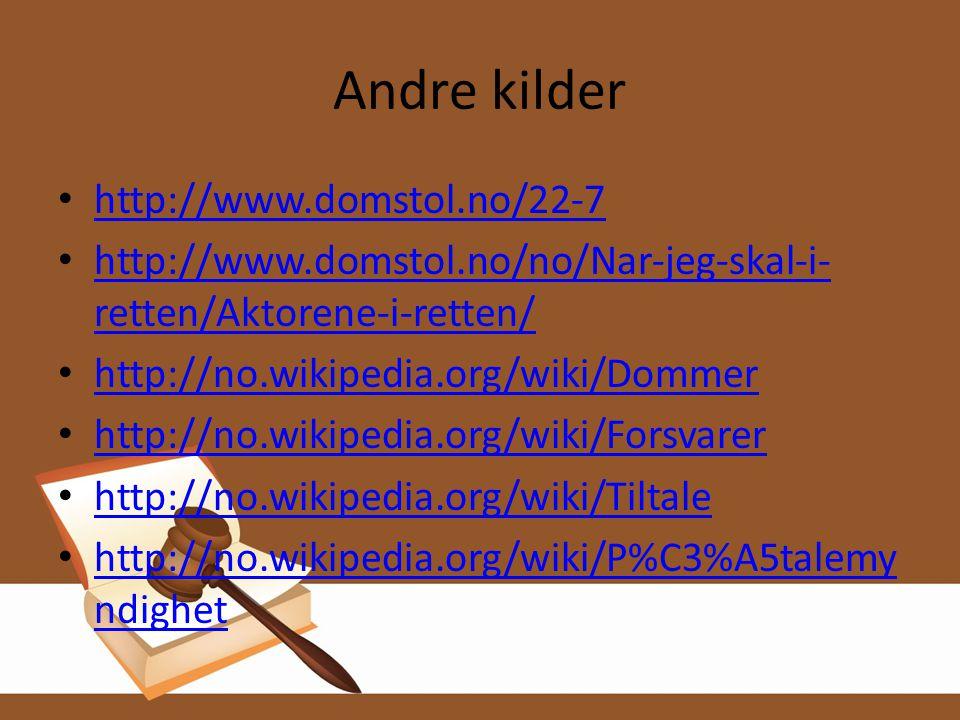 Andre kilder • http://www.domstol.no/22-7 http://www.domstol.no/22-7 • http://www.domstol.no/no/Nar-jeg-skal-i- retten/Aktorene-i-retten/ http://www.d