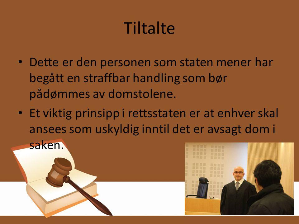 Tiltalte • Dette er den personen som staten mener har begått en straffbar handling som bør pådømmes av domstolene. • Et viktig prinsipp i rettsstaten