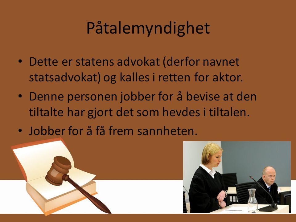 Påtalemyndighet • Dette er statens advokat (derfor navnet statsadvokat) og kalles i retten for aktor. • Denne personen jobber for å bevise at den tilt