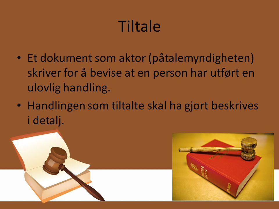 Tiltale • Et dokument som aktor (påtalemyndigheten) skriver for å bevise at en person har utført en ulovlig handling. • Handlingen som tiltalte skal h