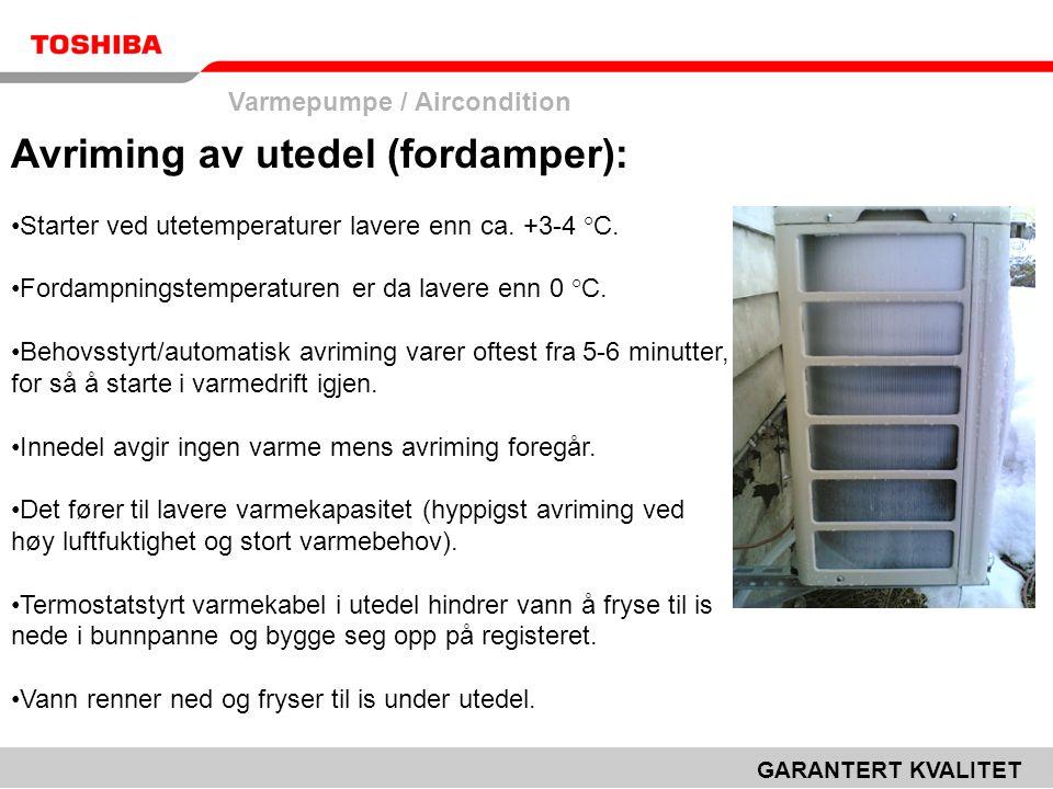 Varmepumpe / Aircondition GARANTERT KVALITET Avriming av utedel (fordamper): •Starter ved utetemperaturer lavere enn ca. +3-4 °C. •Fordampningstempera