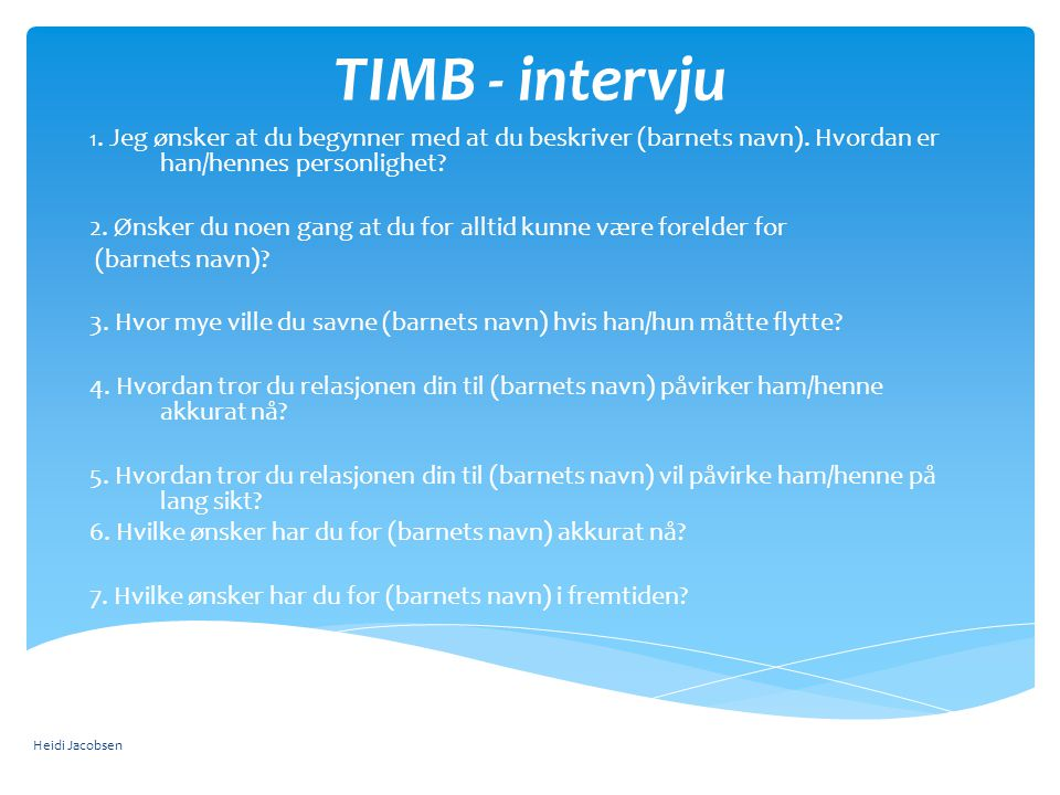 TIMB - intervju 1.Jeg ønsker at du begynner med at du beskriver (barnets navn).