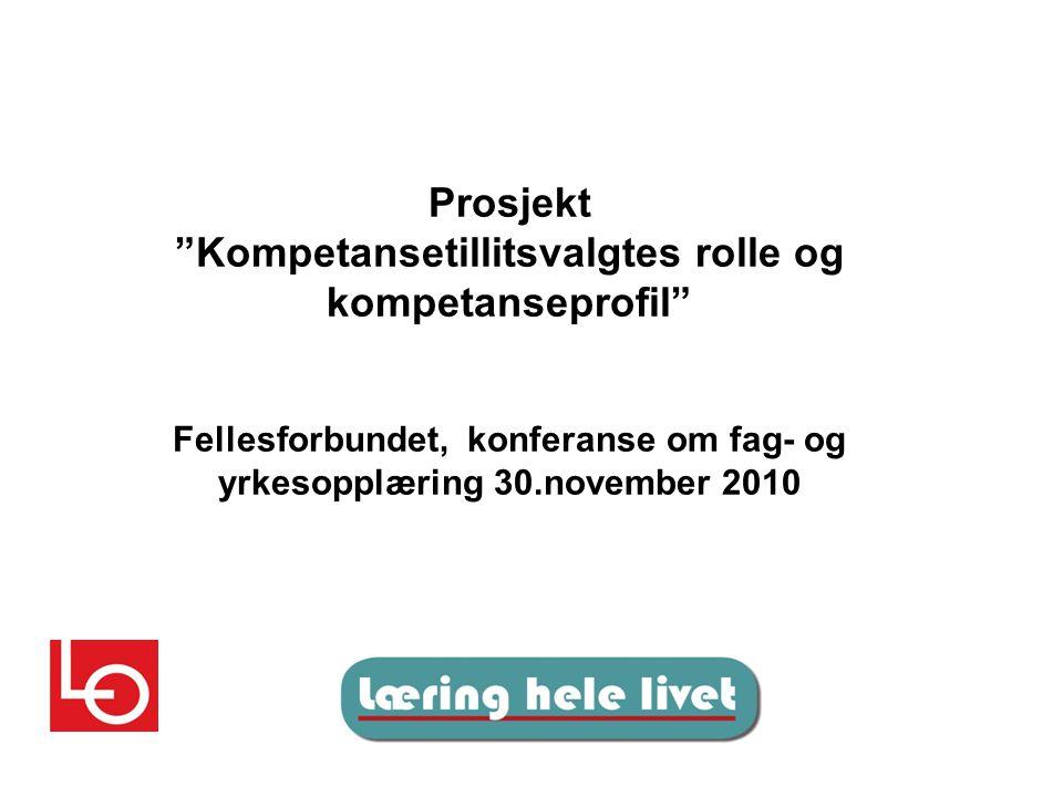 Prosjekt Kompetansetillitsvalgtes rolle og kompetanseprofil Fellesforbundet, konferanse om fag- og yrkesopplæring 30.november 2010