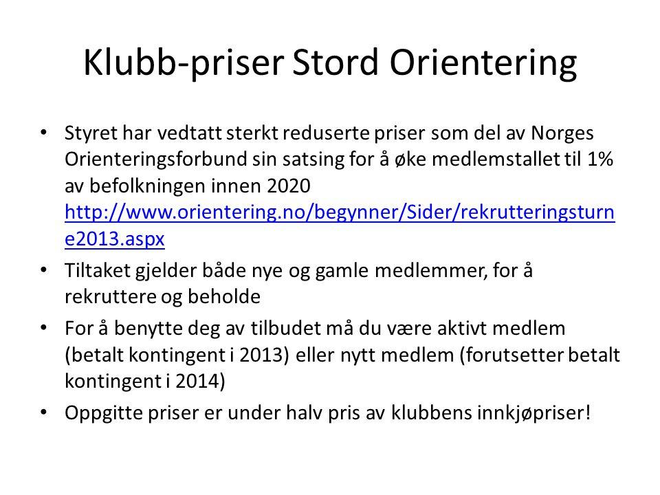 Klubb-priser Stord Orientering • Styret har vedtatt sterkt reduserte priser som del av Norges Orienteringsforbund sin satsing for å øke medlemstallet til 1% av befolkningen innen 2020 http://www.orientering.no/begynner/Sider/rekrutteringsturn e2013.aspx http://www.orientering.no/begynner/Sider/rekrutteringsturn e2013.aspx • Tiltaket gjelder både nye og gamle medlemmer, for å rekruttere og beholde • For å benytte deg av tilbudet må du være aktivt medlem (betalt kontingent i 2013) eller nytt medlem (forutsetter betalt kontingent i 2014) • Oppgitte priser er under halv pris av klubbens innkjøpriser!
