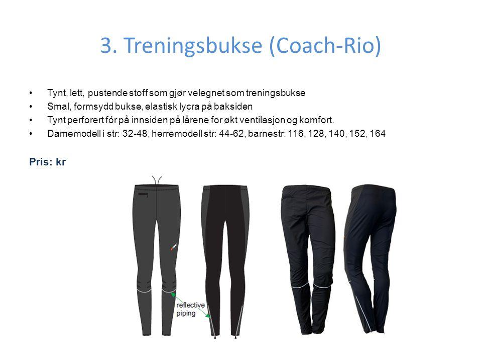 3. Treningsbukse (Coach-Rio) •Tynt, lett, pustende stoff som gjør velegnet som treningsbukse •Smal, formsydd bukse, elastisk lycra på baksiden •Tynt p