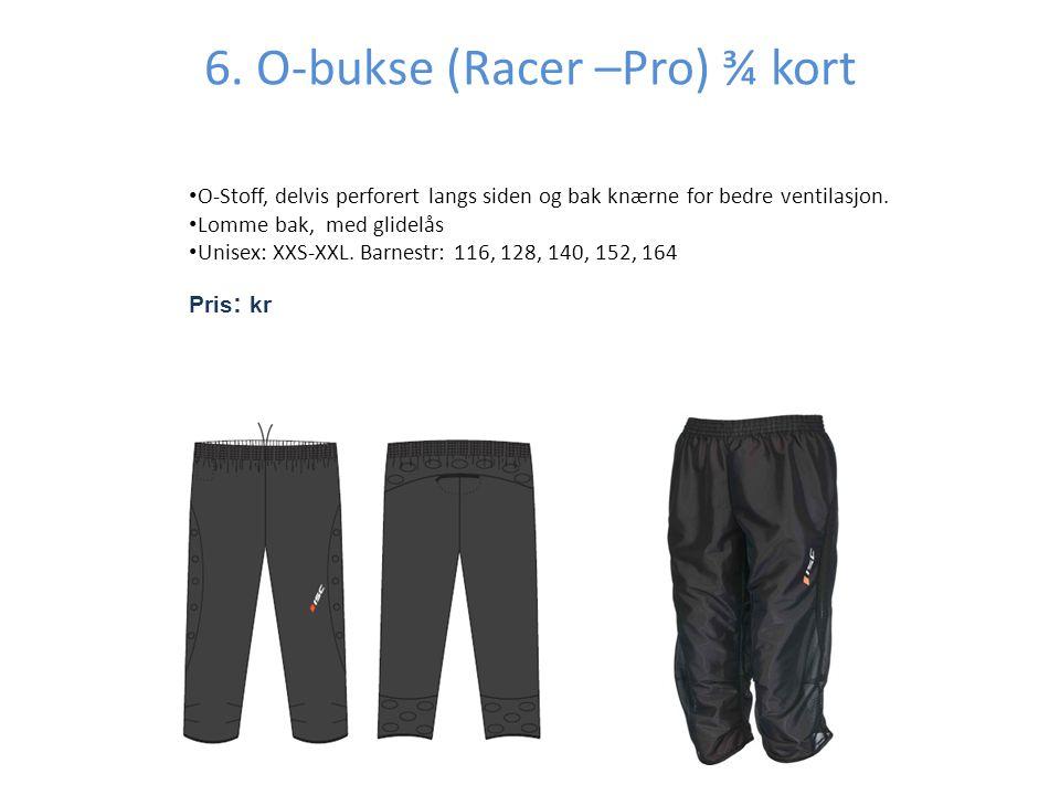 6. O-bukse (Racer –Pro) ¾ kort • O-Stoff, delvis perforert langs siden og bak knærne for bedre ventilasjon. • Lomme bak, med glidelås • Unisex: XXS-XX