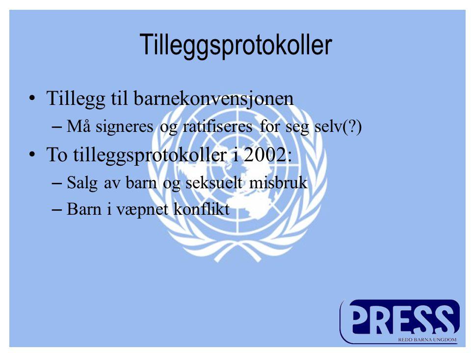 Tilleggsprotokoller •Tillegg til barnekonvensjonen –Må signeres og ratifiseres for seg selv(?) •To tilleggsprotokoller i 2002: –Salg av barn og seksuelt misbruk –Barn i væpnet konflikt