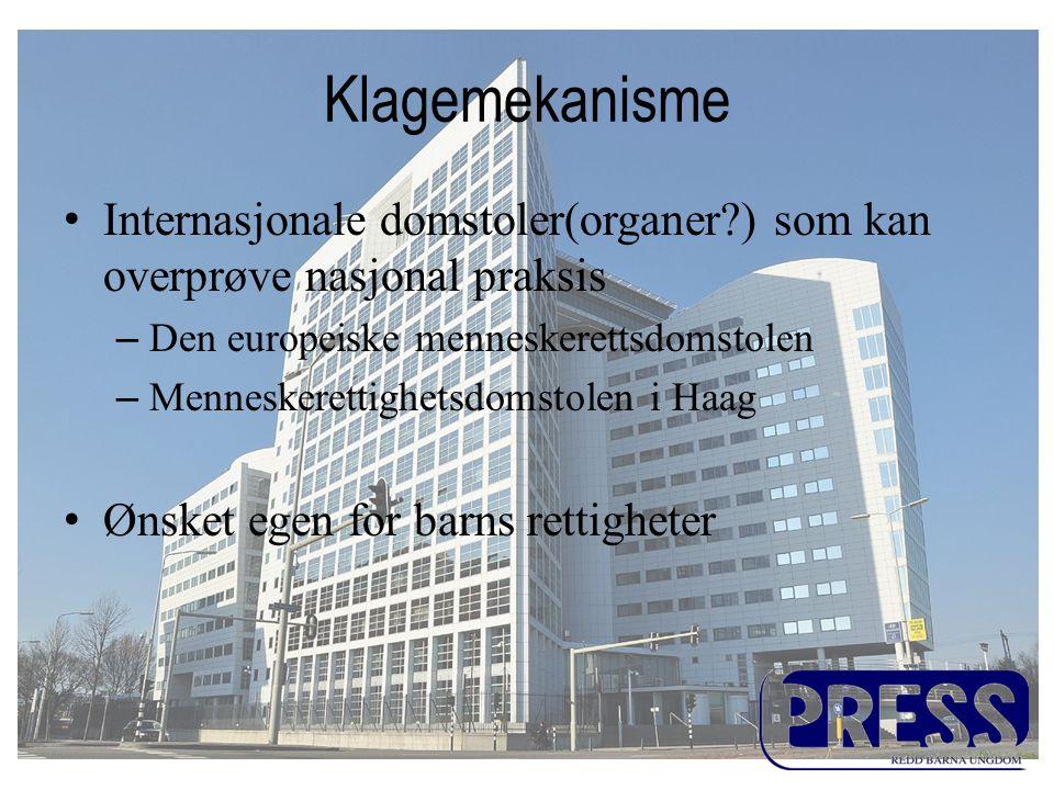Klagemekanisme •Internasjonale domstoler(organer?) som kan overprøve nasjonal praksis –Den europeiske menneskerettsdomstolen –Menneskerettighetsdomstolen i Haag •Ønsket egen for barns rettigheter