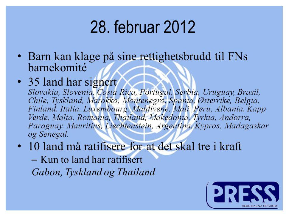 28. februar 2012 •Barn kan klage på sine rettighetsbrudd til FNs barnekomité •35 land har signert Slovakia, Slovenia, Costa Rica, Portugal, Serbia, Ur