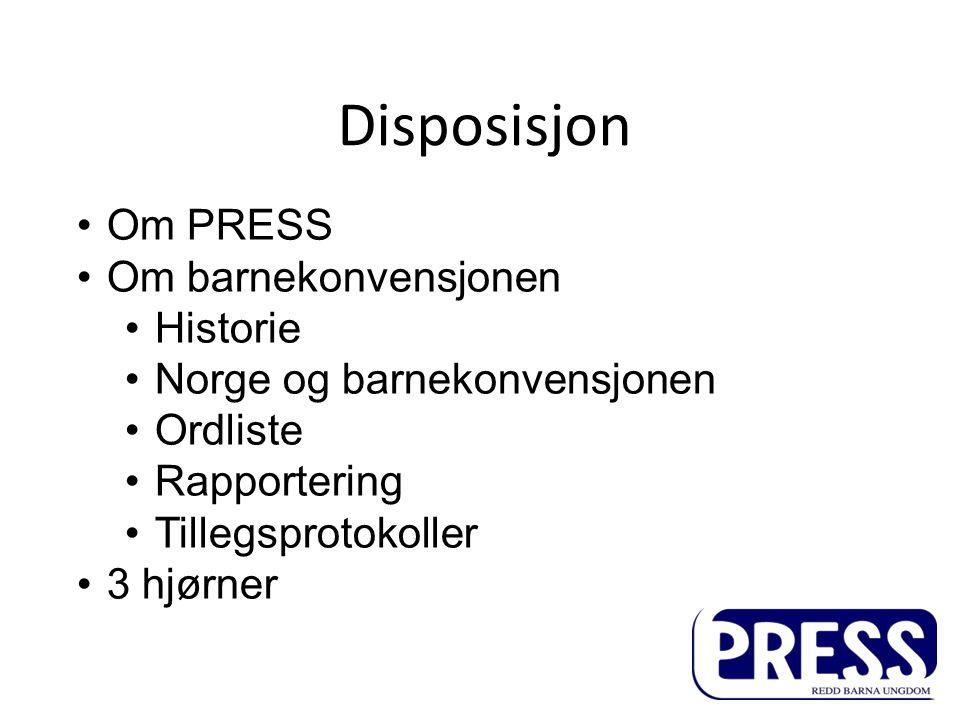 Disposisjon •Om PRESS •Om barnekonvensjonen •Historie •Norge og barnekonvensjonen •Ordliste •Rapportering •Tillegsprotokoller •3 hjørner