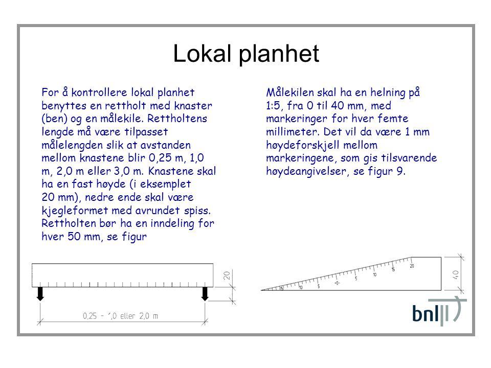 Lokal planhet For å kontrollere lokal planhet benyttes en rettholt med knaster (ben) og en målekile.