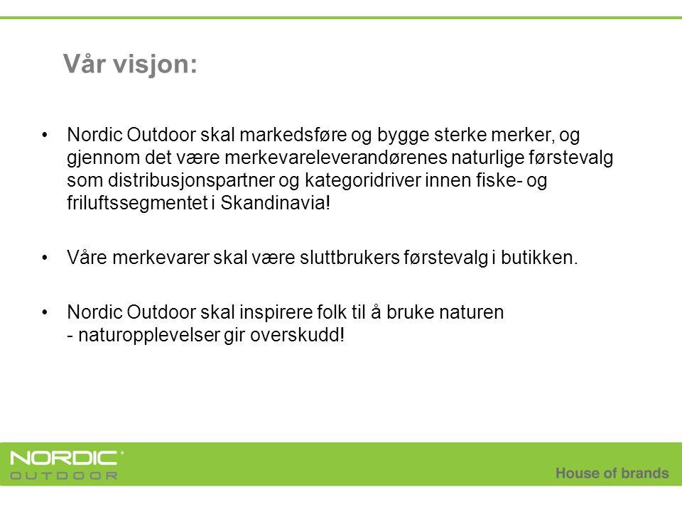 Vår visjon: •Nordic Outdoor skal markedsføre og bygge sterke merker, og gjennom det være merkevareleverandørenes naturlige førstevalg som distribusjon