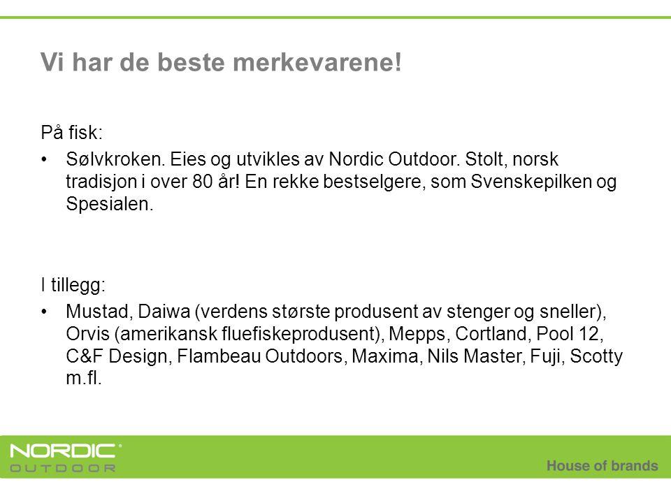 Vi har de beste merkevarene! På fisk: •Sølvkroken. Eies og utvikles av Nordic Outdoor. Stolt, norsk tradisjon i over 80 år! En rekke bestselgere, som