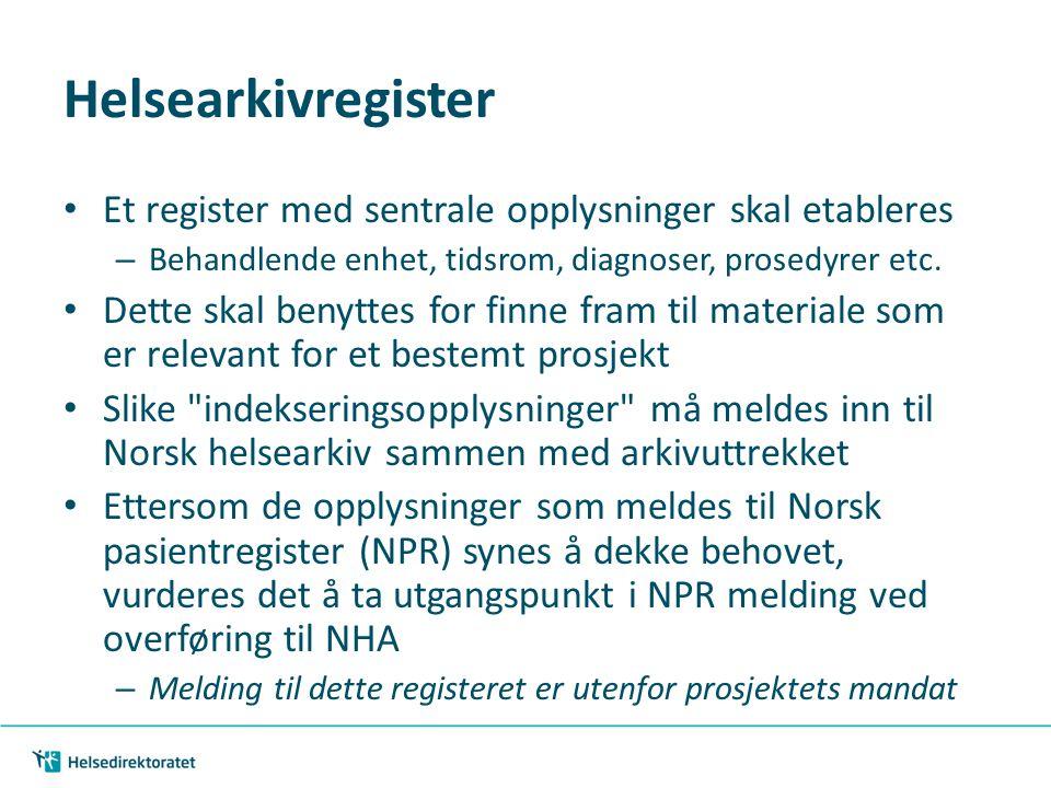 Helsearkivregister • Et register med sentrale opplysninger skal etableres – Behandlende enhet, tidsrom, diagnoser, prosedyrer etc. • Dette skal benytt