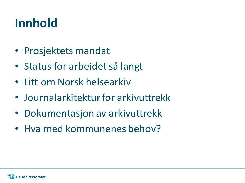 Innhold • Prosjektets mandat • Status for arbeidet så langt • Litt om Norsk helsearkiv • Journalarkitektur for arkivuttrekk • Dokumentasjon av arkivuttrekk • Hva med kommunenes behov?