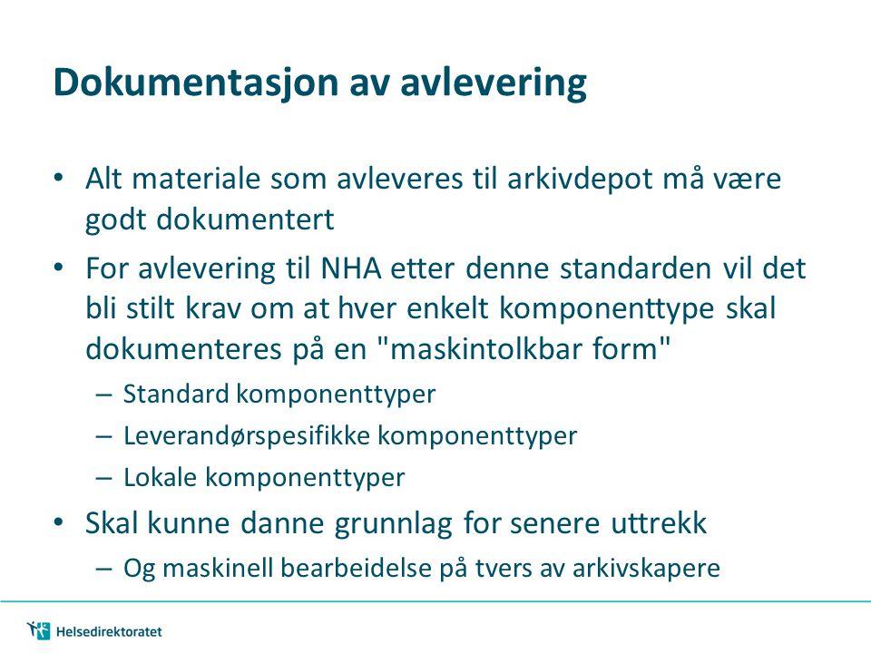 Dokumentasjon av avlevering • Alt materiale som avleveres til arkivdepot må være godt dokumentert • For avlevering til NHA etter denne standarden vil