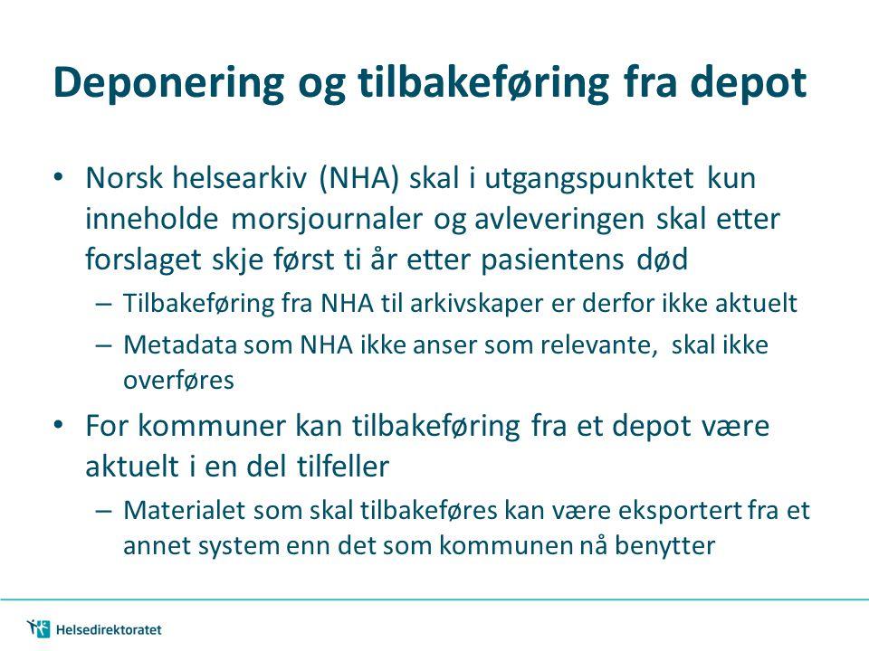Deponering og tilbakeføring fra depot • Norsk helsearkiv (NHA) skal i utgangspunktet kun inneholde morsjournaler og avleveringen skal etter forslaget