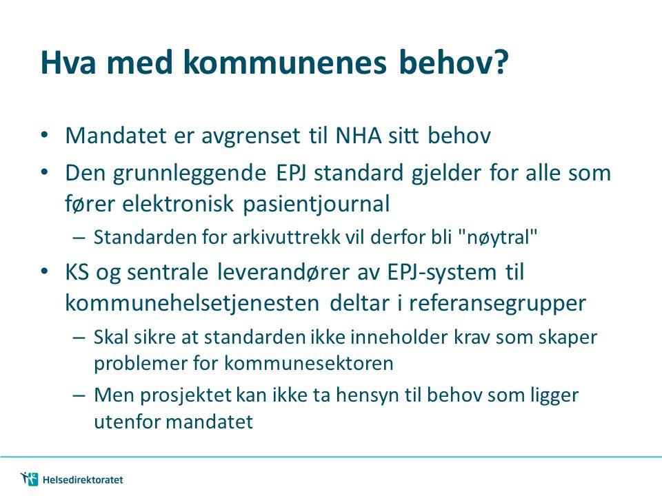 Hva med kommunenes behov? • Mandatet er avgrenset til NHA sitt behov • Den grunnleggende EPJ standard gjelder for alle som fører elektronisk pasientjo