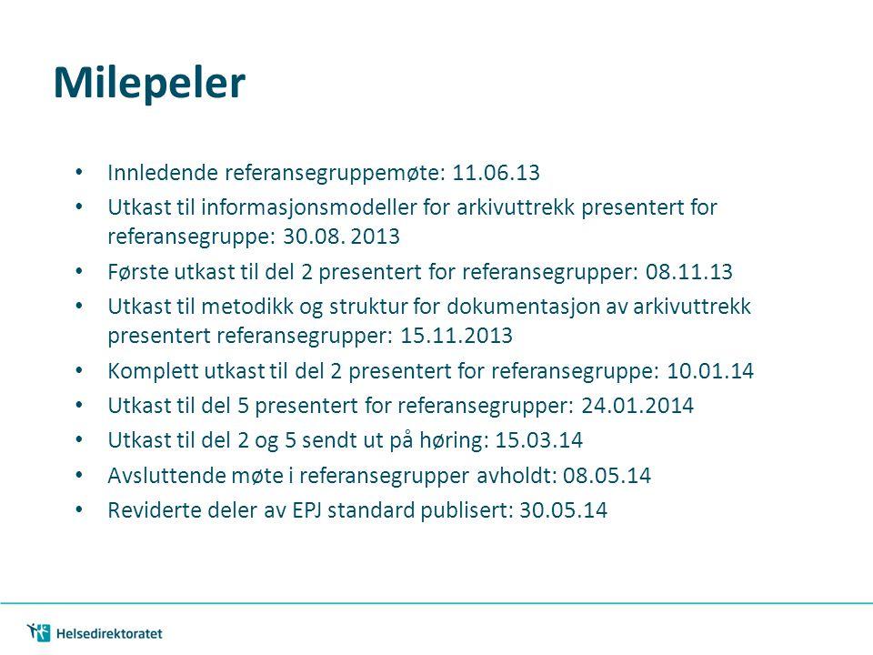 Milepeler • Innledende referansegruppemøte: 11.06.13 • Utkast til informasjonsmodeller for arkivuttrekk presentert for referansegruppe: 30.08. 2013 •