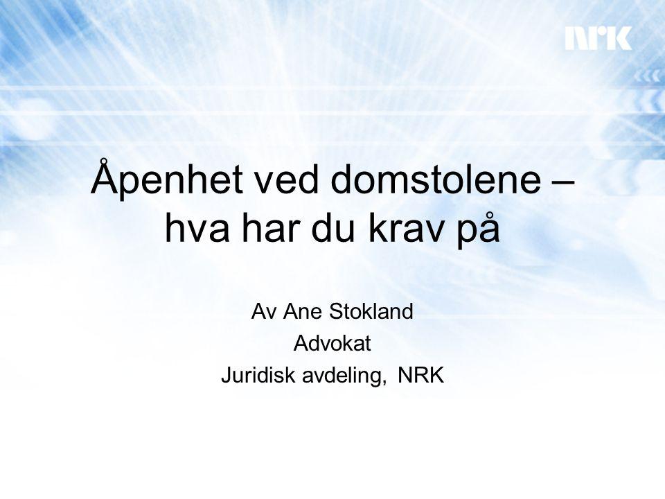 Åpenhet ved domstolene – hva har du krav på Av Ane Stokland Advokat Juridisk avdeling, NRK