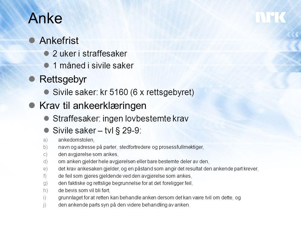 Anke  Ankefrist  2 uker i straffesaker  1 måned i sivile saker  Rettsgebyr  Sivile saker: kr 5160 (6 x rettsgebyret)  Krav til ankeerklæringen 