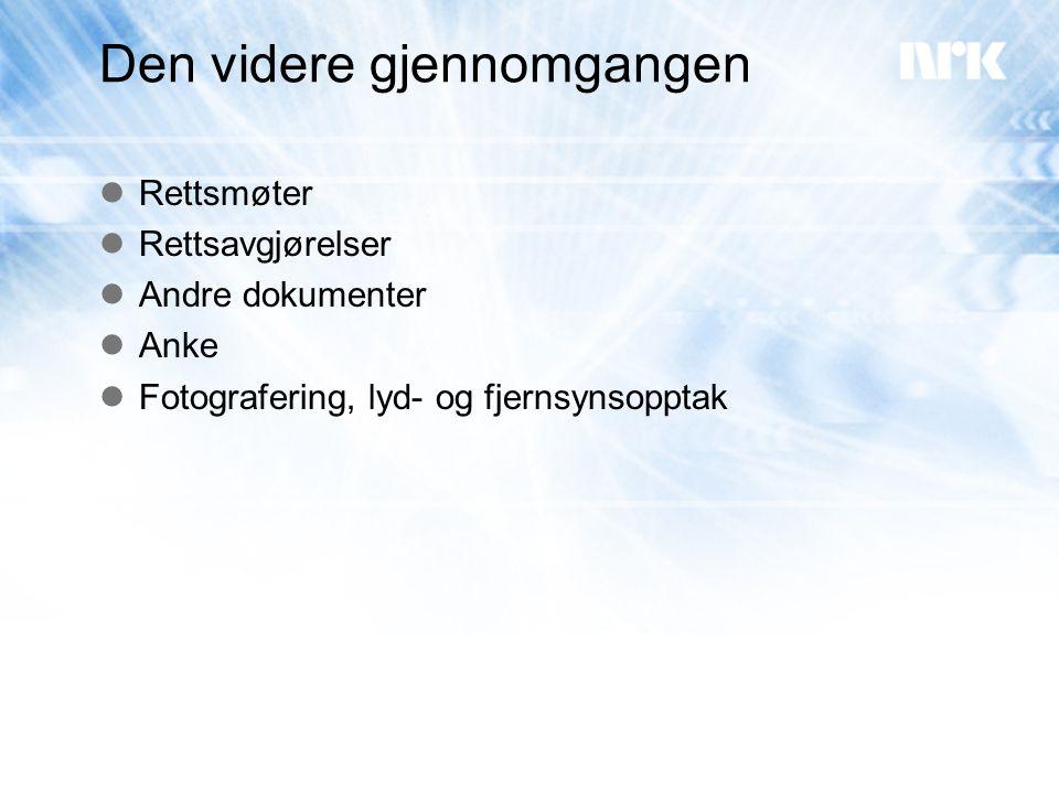 Den videre gjennomgangen  Rettsmøter  Rettsavgjørelser  Andre dokumenter  Anke  Fotografering, lyd- og fjernsynsopptak
