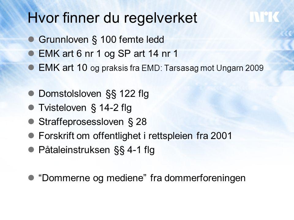 Hvor finner du regelverket  Grunnloven § 100 femte ledd  EMK art 6 nr 1 og SP art 14 nr 1  EMK art 10 og praksis fra EMD: Tarsasag mot Ungarn 2009
