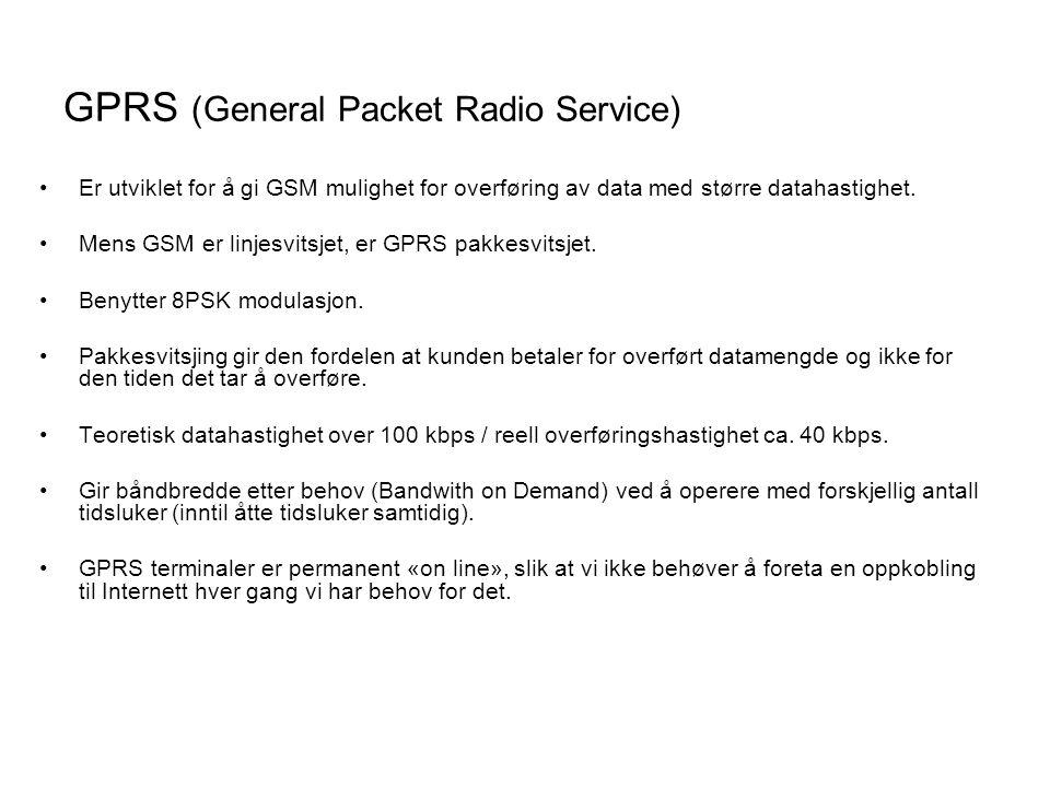 GPRS (General Packet Radio Service) •Er utviklet for å gi GSM mulighet for overføring av data med større datahastighet. •Mens GSM er linjesvitsjet, er