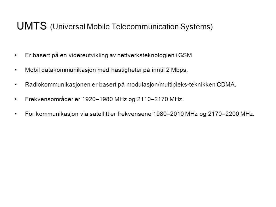 UMTS (Universal Mobile Telecommunication Systems) •Er basert på en videreutvikling av nettverksteknologien i GSM. •Mobil datakommunikasjon med hastigh