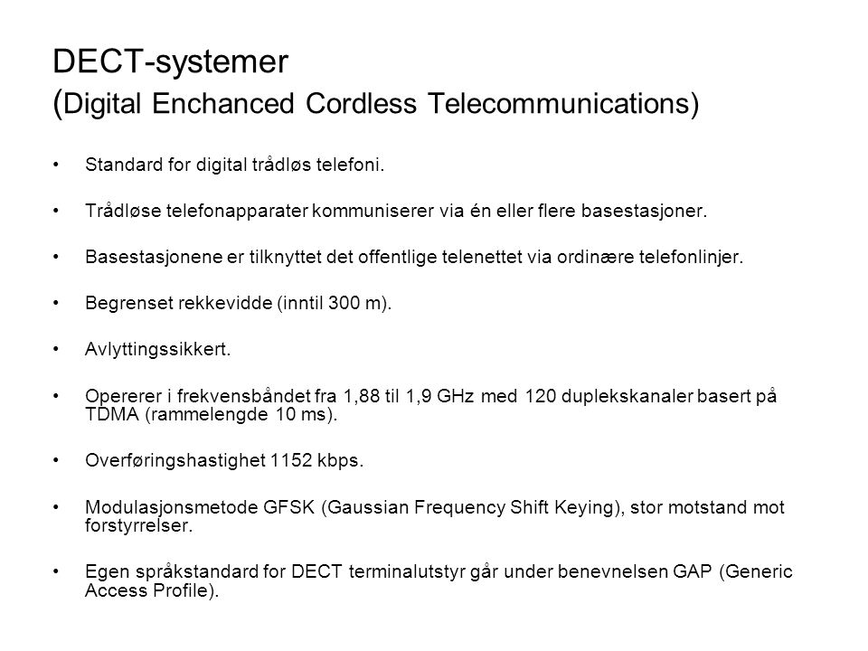 DECT-systemer ( Digital Enchanced Cordless Telecommunications) •Standard for digital trådløs telefoni.