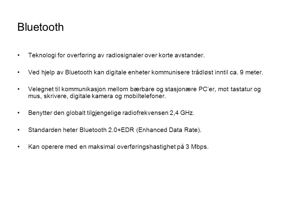 Bluetooth •Teknologi for overføring av radiosignaler over korte avstander. •Ved hjelp av Bluetooth kan digitale enheter kommunisere trådløst inntil ca