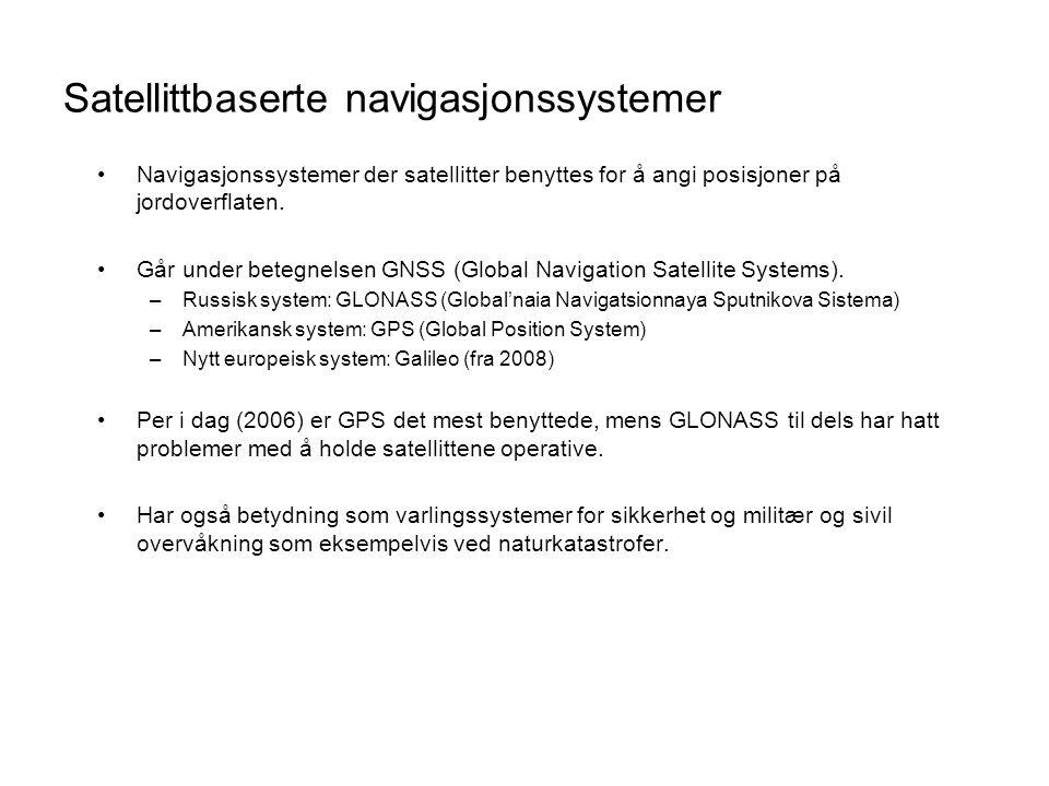 Satellittbaserte navigasjonssystemer •Navigasjonssystemer der satellitter benyttes for å angi posisjoner på jordoverflaten. •Går under betegnelsen GNS