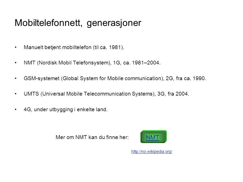 Mobiltelefonnett, generasjoner •Manuelt betjent mobiltelefon (til ca. 1981). •NMT (Nordisk Mobil Telefonsystem), 1G, ca. 1981–2004. •GSM-systemet (Glo
