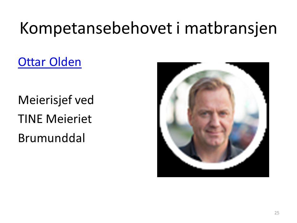 Kompetansebehovet i matbransjen Ottar Olden Meierisjef ved TINE Meieriet Brumunddal 25