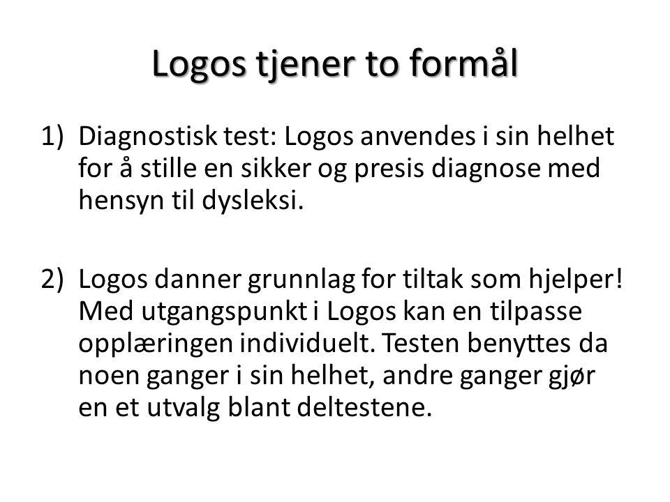 Logos tjener to formål 1)Diagnostisk test: Logos anvendes i sin helhet for å stille en sikker og presis diagnose med hensyn til dysleksi. 2)Logos dann