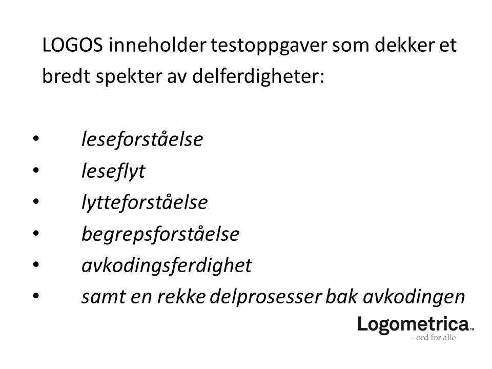 LOGOS inneholder testoppgaver som dekker et bredt spekter av delferdigheter: • leseforståelse • leseflyt • lytteforståelse • begrepsforståelse • avkod