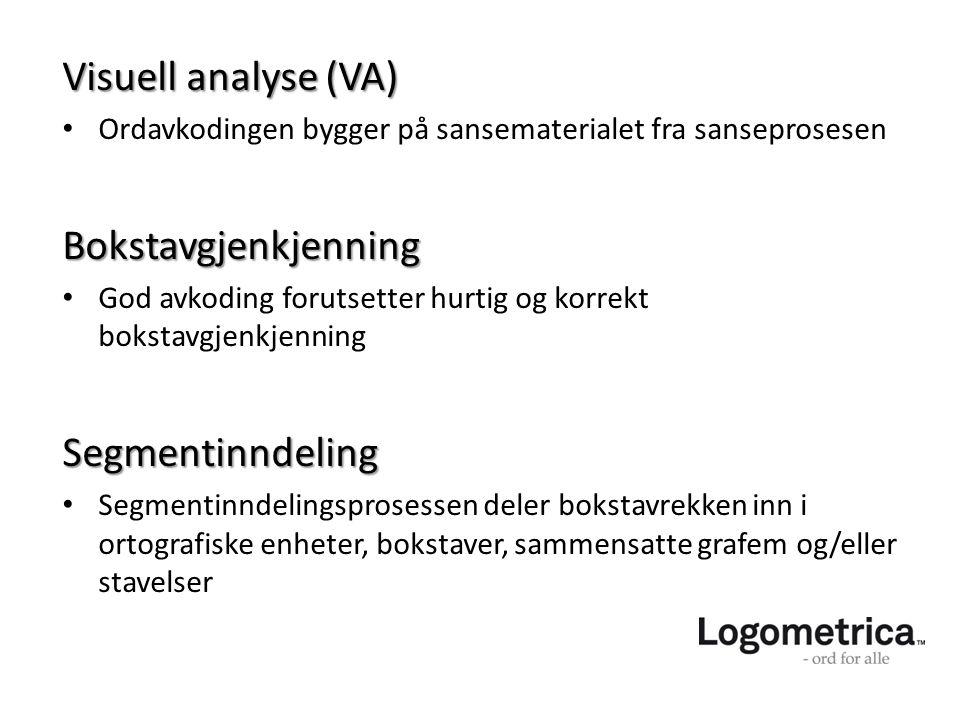 Visuell analyse (VA) • Ordavkodingen bygger på sansematerialet fra sanseprosesenBokstavgjenkjenning • God avkoding forutsetter hurtig og korrekt bokst