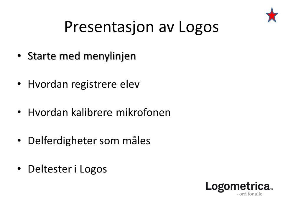 • Starte med menylinjen • Hvordan registrere elev • Hvordan kalibrere mikrofonen • Delferdigheter som måles • Deltester i Logos