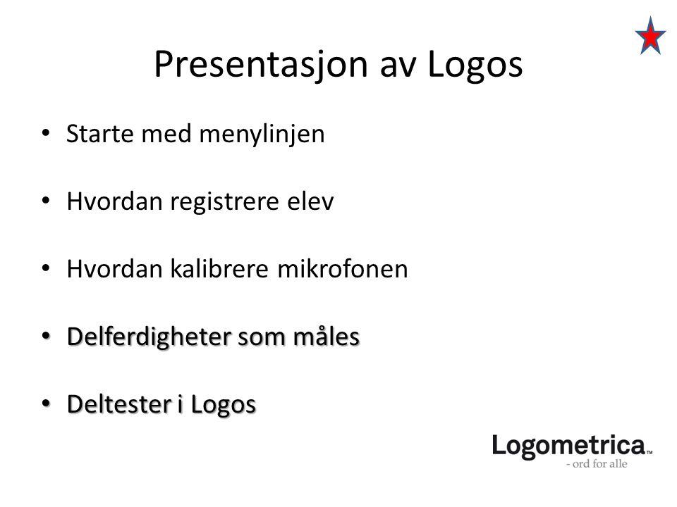 Presentasjon av Logos • Starte med menylinjen • Hvordan registrere elev • Hvordan kalibrere mikrofonen • Delferdigheter som måles • Deltester i Logos
