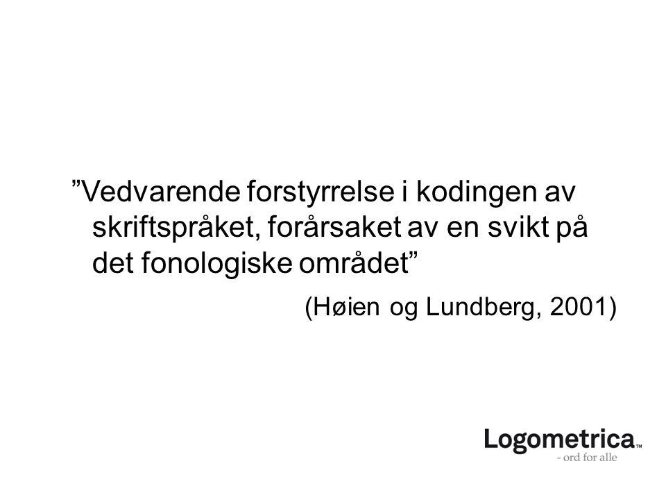 """""""Vedvarende forstyrrelse i kodingen av skriftspråket, forårsaket av en svikt på det fonologiske området"""" (Høien og Lundberg, 2001)"""