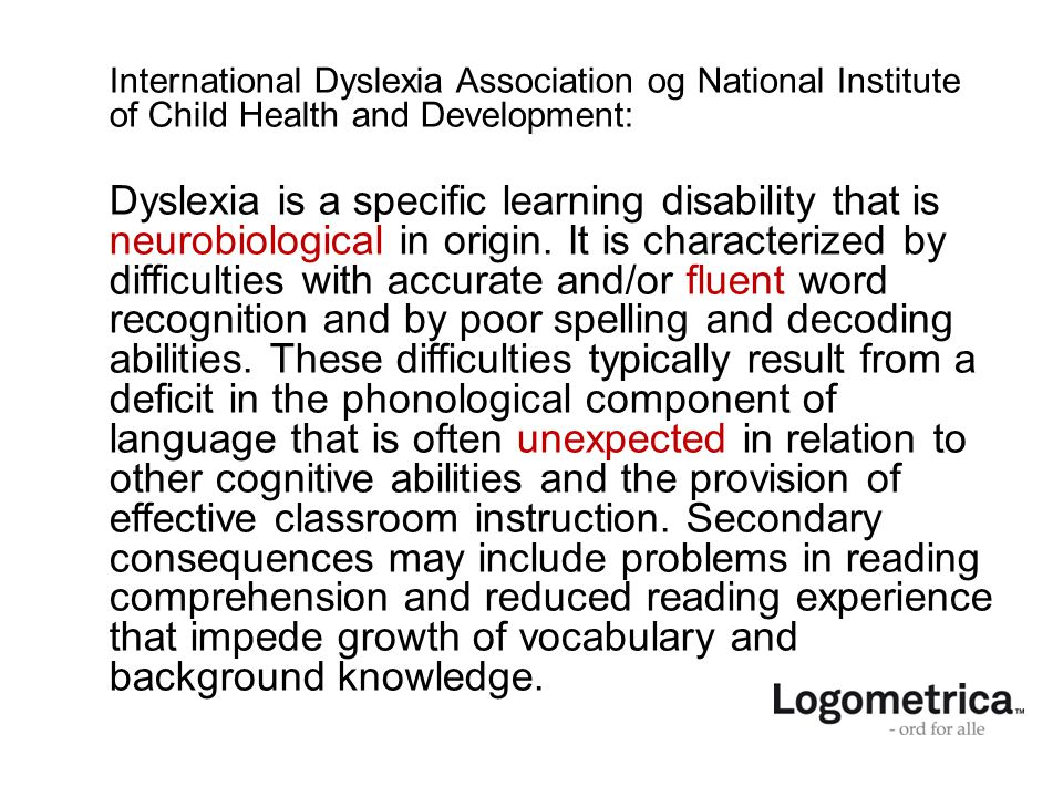 International Dyslexia Association og National Institute of Child Health and Development: Dyslexia is a specific learning disability that is neurobiol