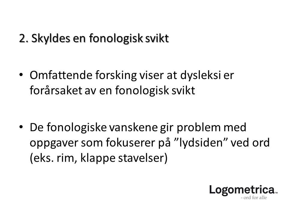 2. Skyldes en fonologisk svikt • Omfattende forsking viser at dysleksi er forårsaket av en fonologisk svikt • De fonologiske vanskene gir problem med