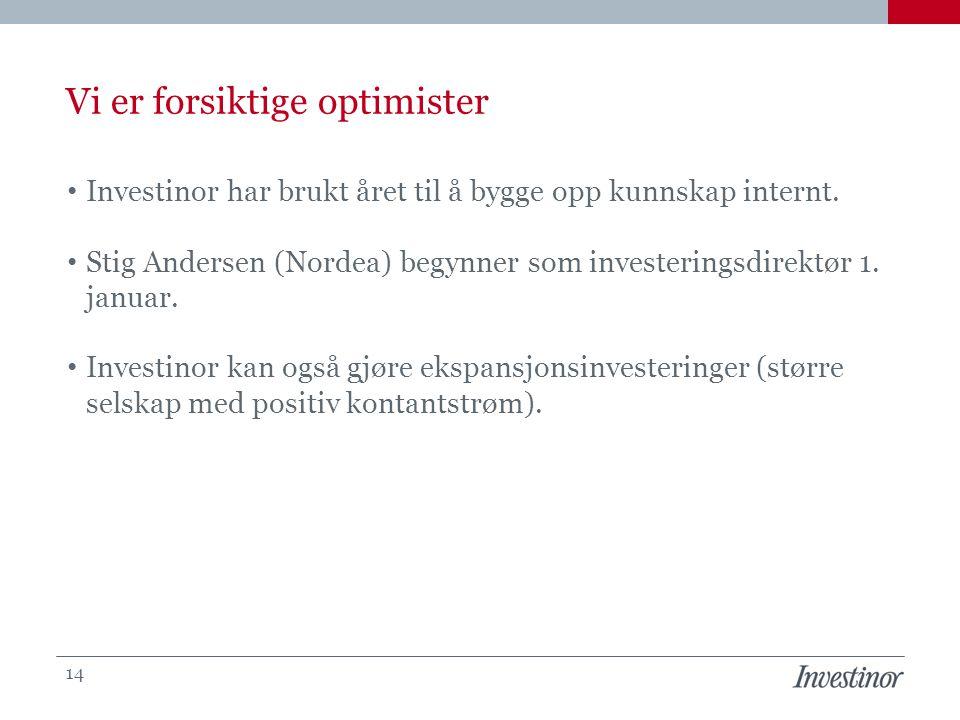 Vi er forsiktige optimister • Investinor har brukt året til å bygge opp kunnskap internt. • Stig Andersen (Nordea) begynner som investeringsdirektør 1