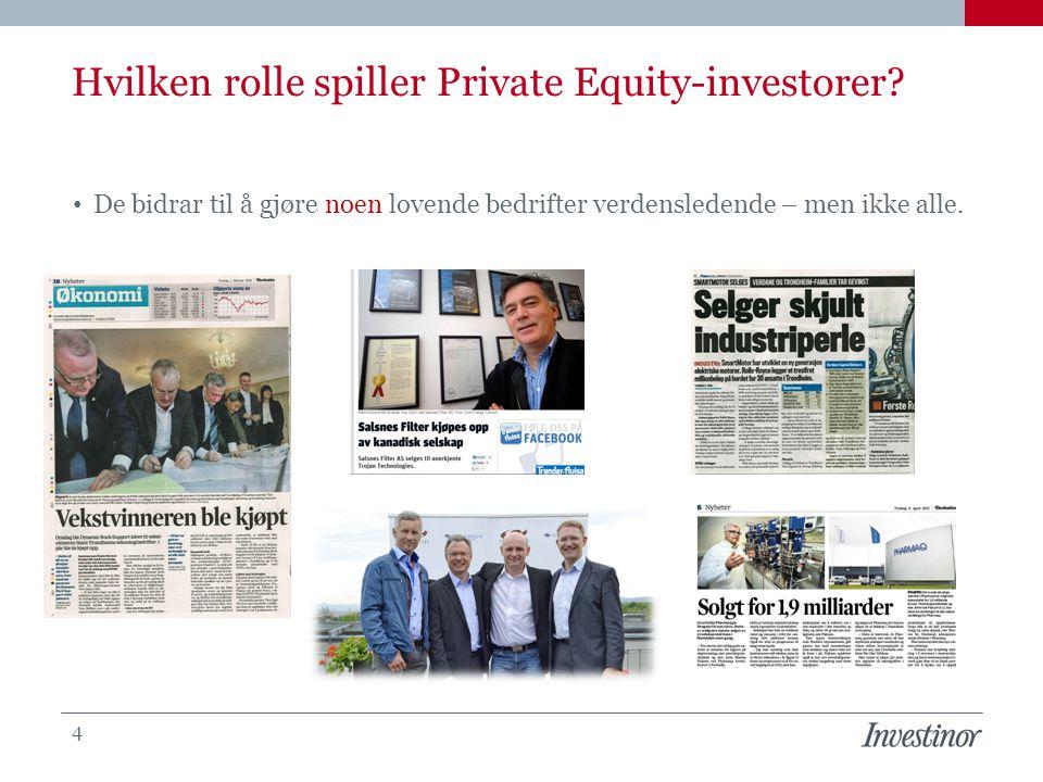 Hvilken rolle spiller Private Equity-investorer? • De bidrar til å gjøre noen lovende bedrifter verdensledende – men ikke alle. 4