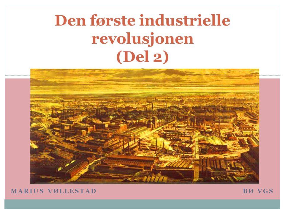 MARIUS VØLLESTAD BØ VGS Den første industrielle revolusjonen (Del 2)
