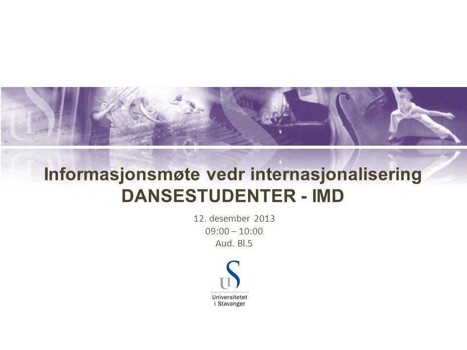 Informasjonsmøte vedr internasjonalisering DANSESTUDENTER - IMD 12. desember 2013 09:00 – 10:00 Aud. Bl.5