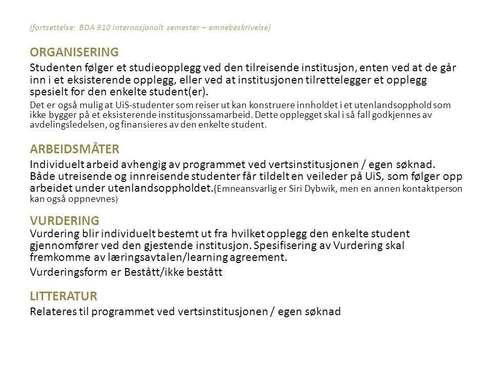 (fortsettelse: BDA 910 Internasjonalt semester – emnebeskrivelse) ORGANISERING Studenten følger et studieopplegg ved den tilreisende institusjon, ente
