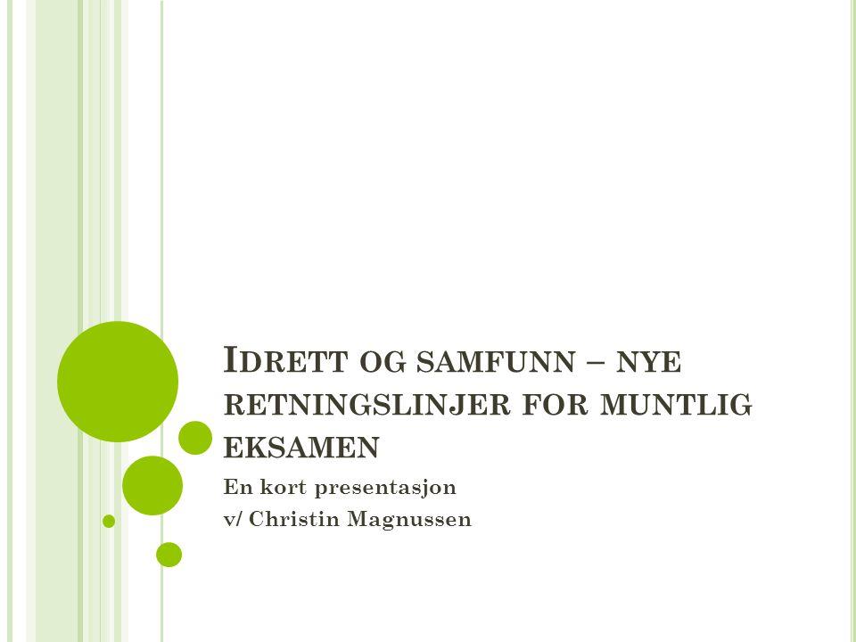 I DRETT OG SAMFUNN – NYE RETNINGSLINJER FOR MUNTLIG EKSAMEN En kort presentasjon v/ Christin Magnussen