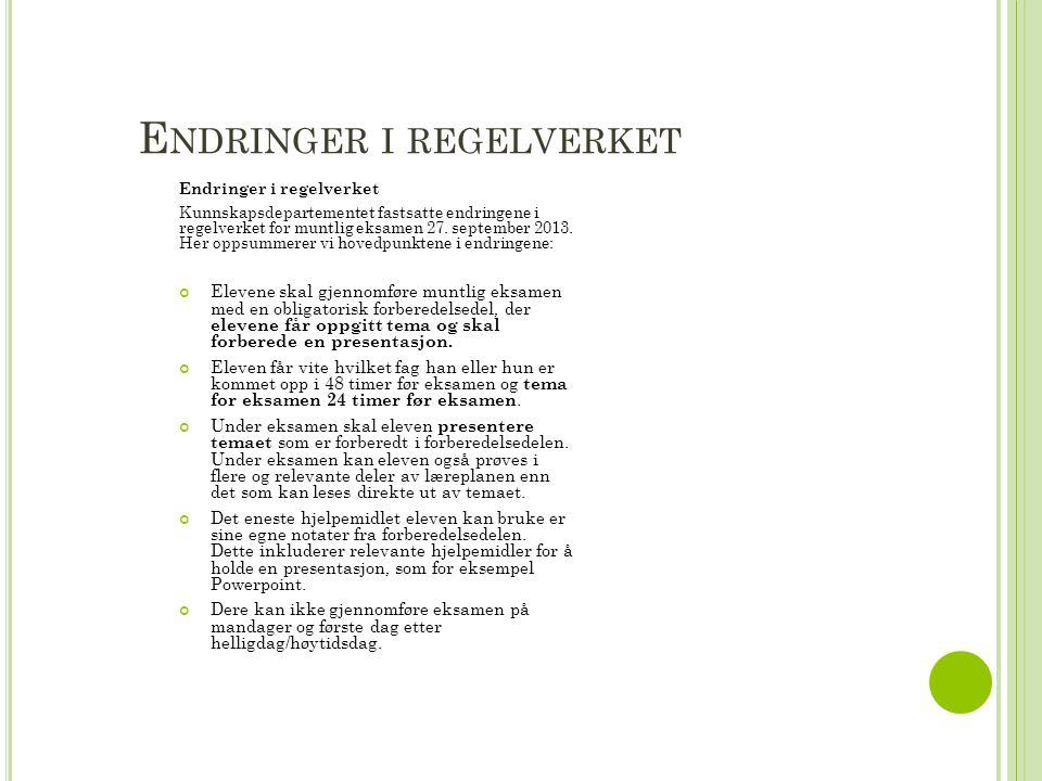 E NDRINGER I REGELVERKET Endringer i regelverket Kunnskapsdepartementet fastsatte endringene i regelverket for muntlig eksamen 27.